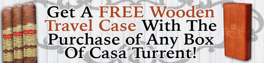 Buy any box of Casa Turrent get a FREE Casa Turrent Wooden Cigar Case!