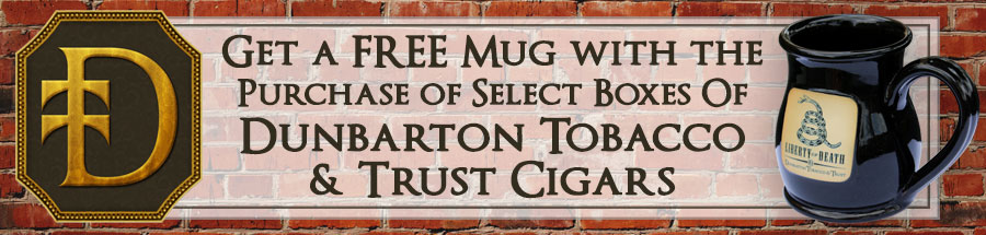 Get a FREE Mug with the Purchase of Certain Boxes Of Dunbarton Tobacco & Trust Cigars