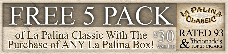 FREE La Palina Classic Natural Robusto 5 Pack! A $30 Value!
