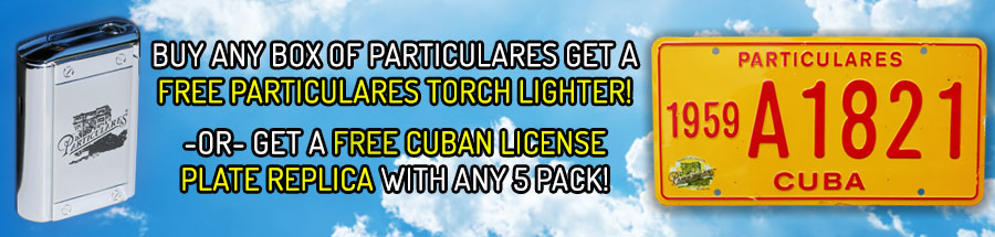 Buy any box of Particulares get a FREE Particulares Lighter. -OR- Get A Free Cuban License Plate Replica With Any 5 Pack.